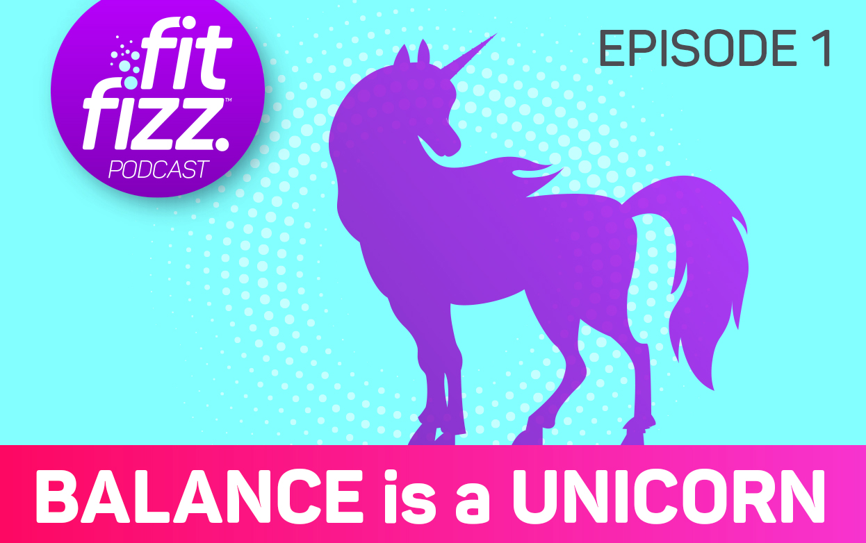 Podcast Episode 1: Balance is a Unicorn