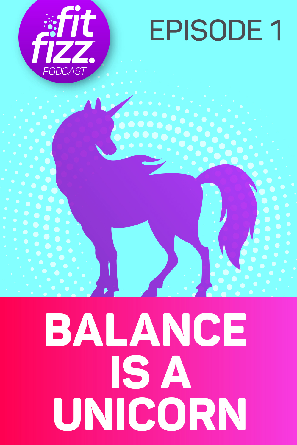 Podcast Episode 1: Balance is a Unicorn. Balancing life is a mythological creature. Here are some of my best tips for days when you can't give 100%.