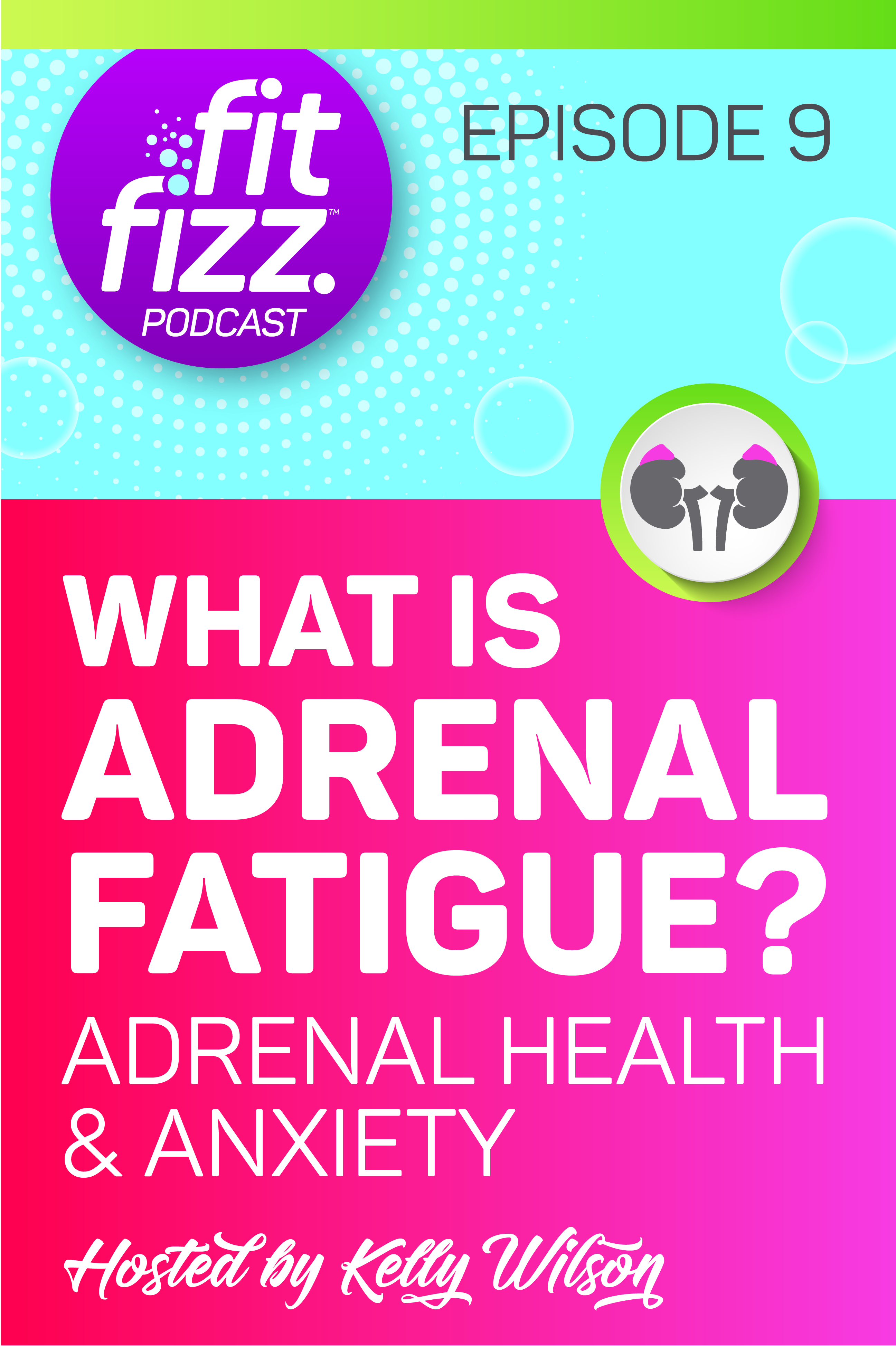 FitFizz Podcast Episode 9: What is Adrenal Fatigue? Adrenal Health and Anxiety