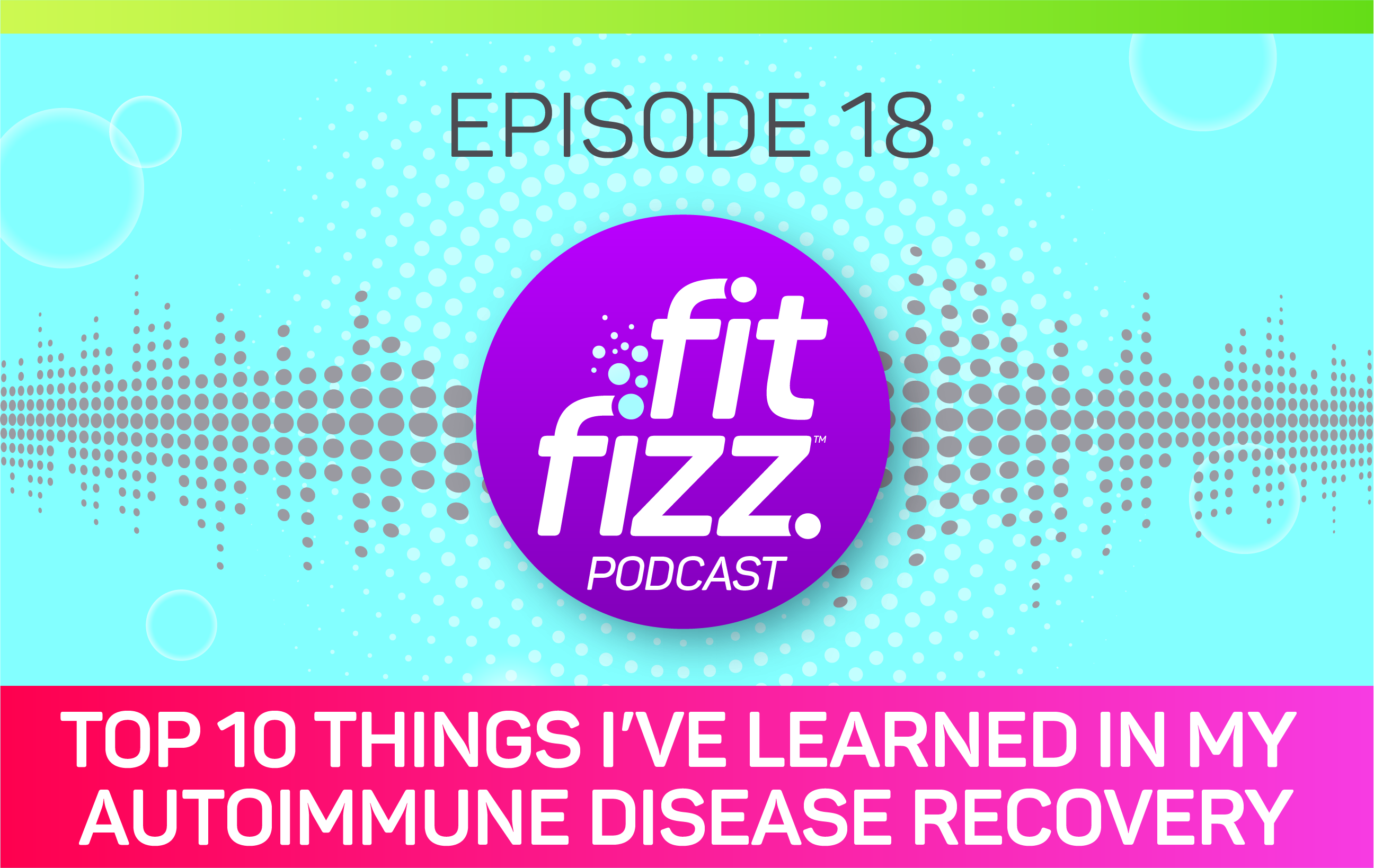 EP. 18: Top Ten Things I've Learned In My Autoimmune Disease Recovery