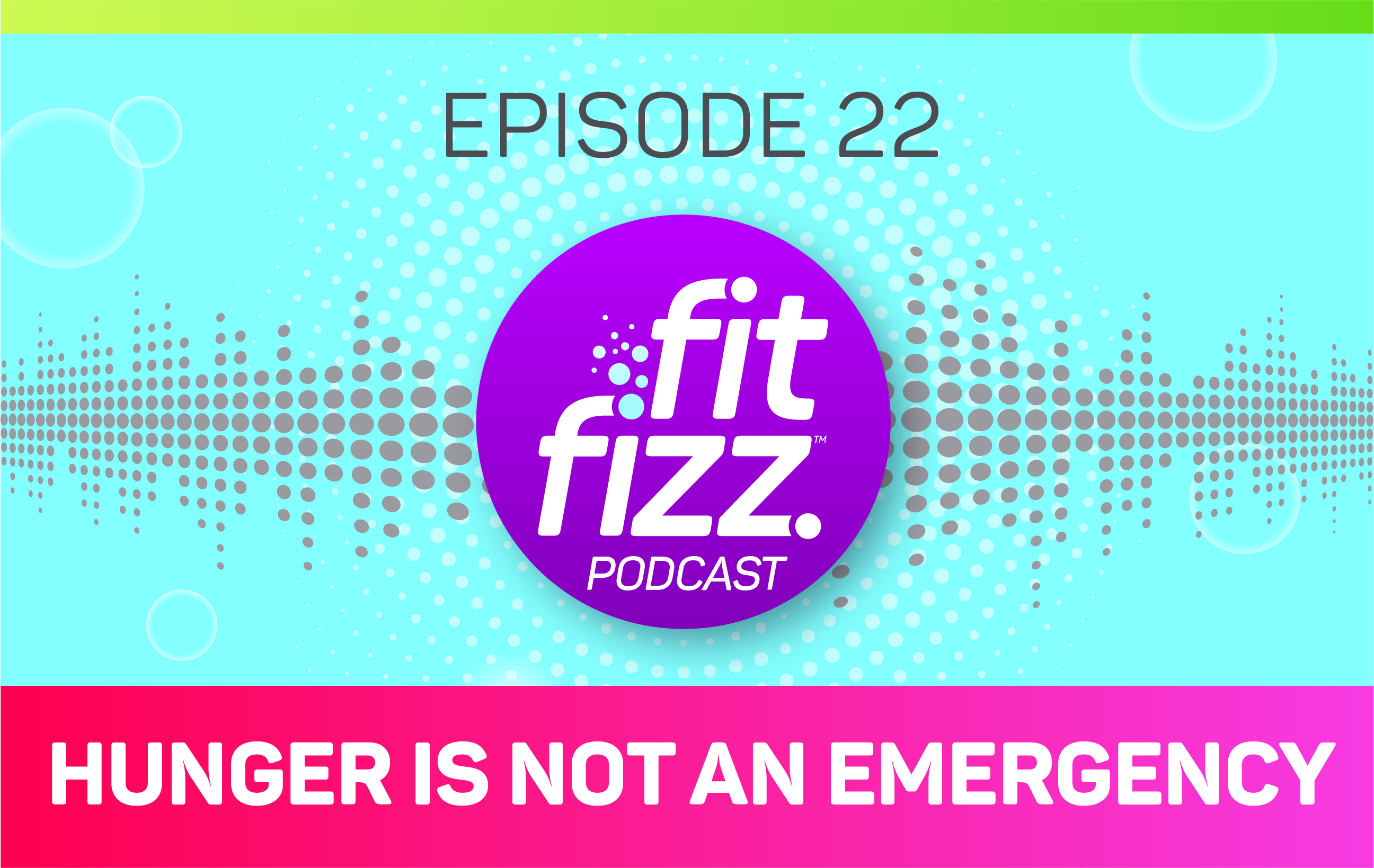 FitFizz Podcast Episode 22: Hunger is not an Emergency