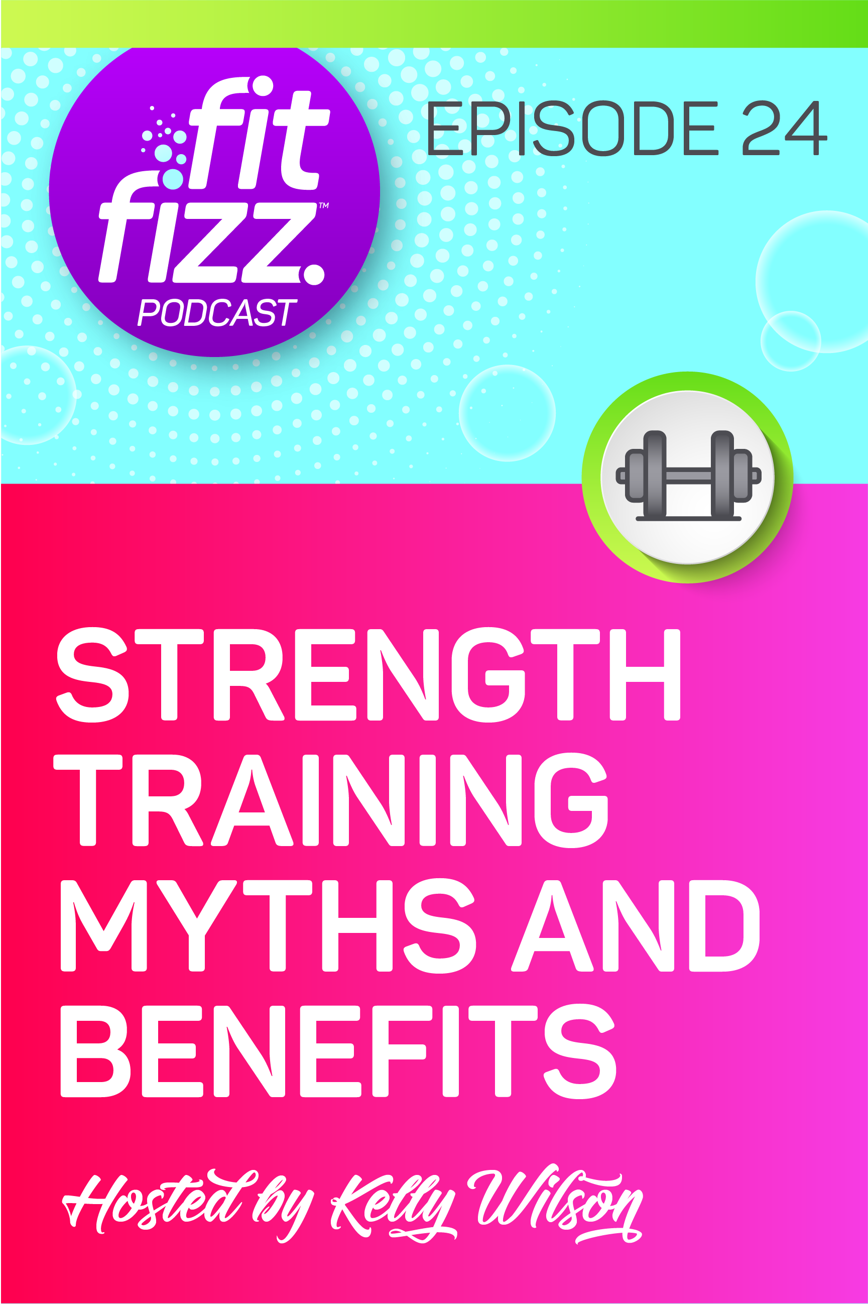 FitFizz Podcast Episode 24: Strength Training Myths and Benefits...Because nobody ever got their dream body from a treadmill! Learn why everybody should embrace resistance training.