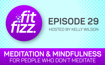 EP. 29: Meditation & Mindfulness for People Who Don't Meditate