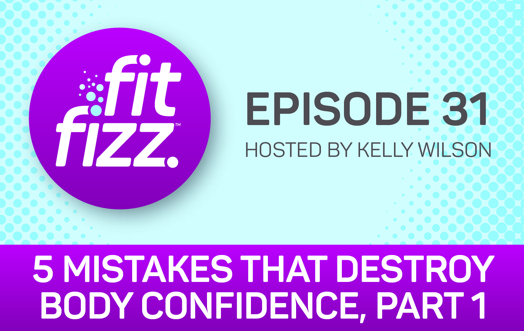 EP. 31: 5 Mistakes That Destroy Body Confidence, Part 1