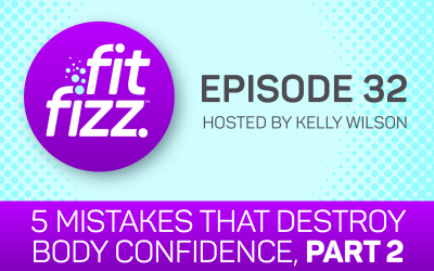 EP. 32: 5 Mistakes That Destroy Body Confidence, Part 2