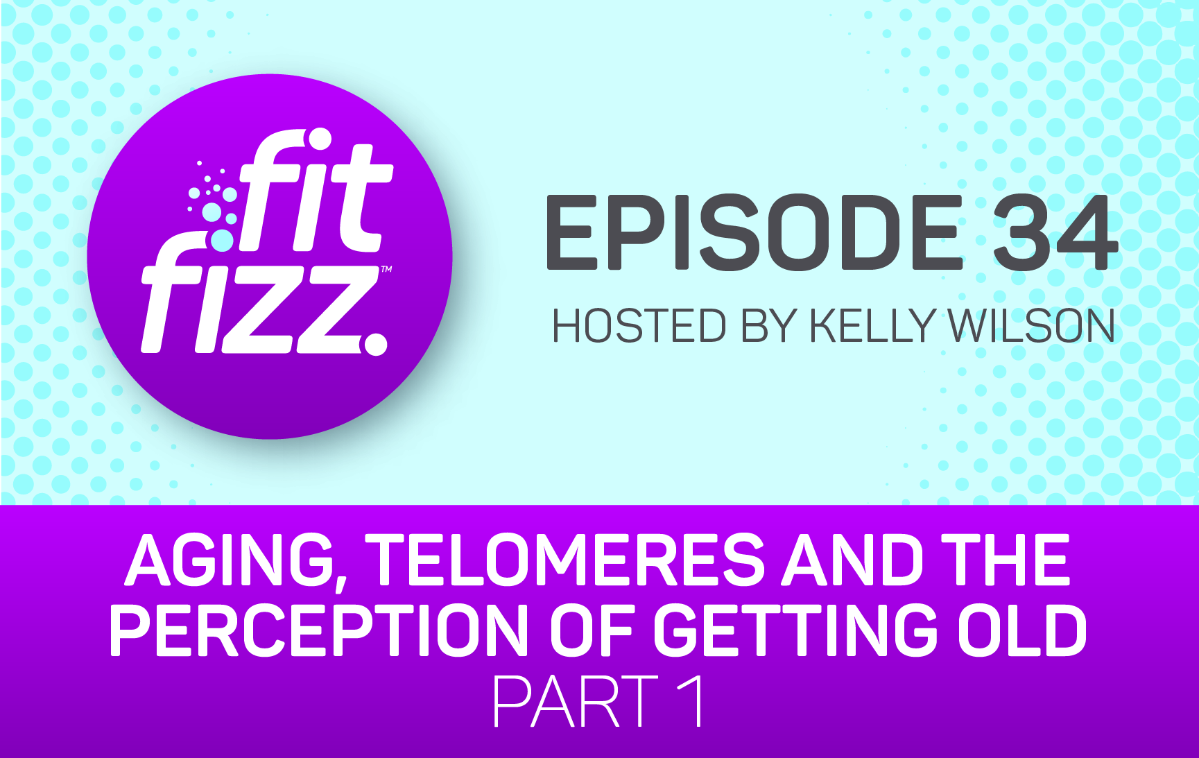 EP 34: Aging, Telomeres and the Perception of Getting Old, Part 1