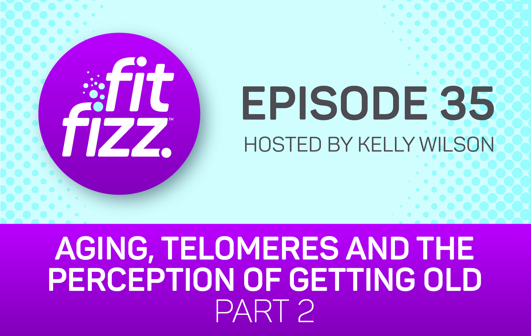EP. 35: Aging, Telomeres, and the Perception of Getting Old, Part 2