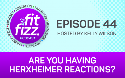Ep. 44: Are You Having Herxheimer Reactions?