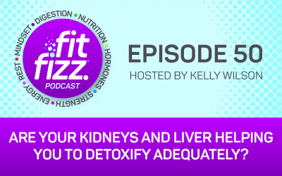 EP 50: Are Your Kidneys and Liver Helping You to Detoxify Adequately?
