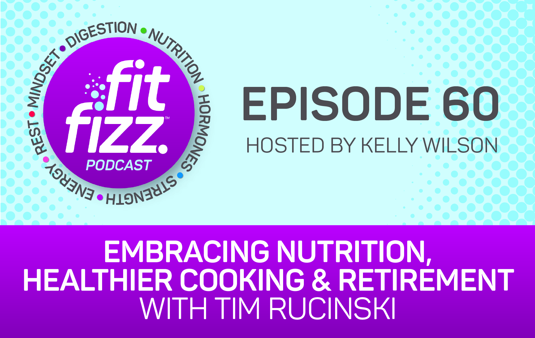 Ep. 60: Embracing Nutrition, Healthier Cooking and Retirement with Tim Rucinski