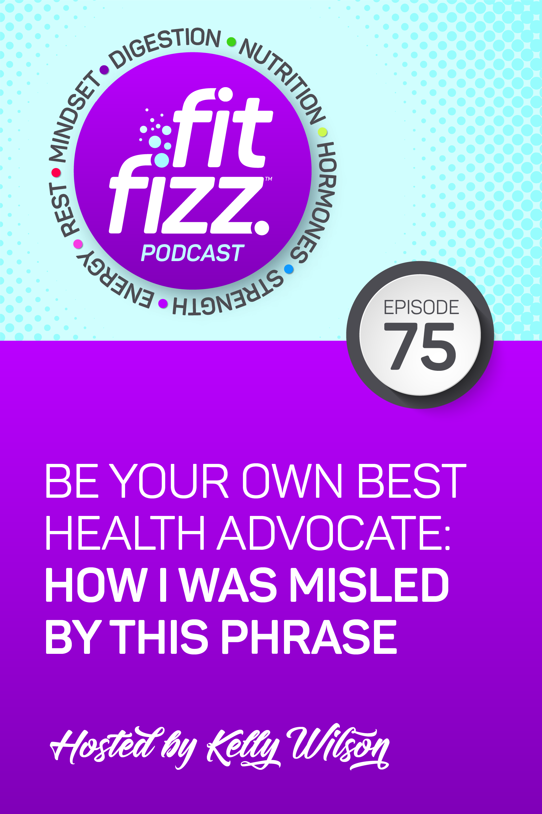 Ep. 75: Be Your Own Best Health Advocate: How I was Misled By This Phrase