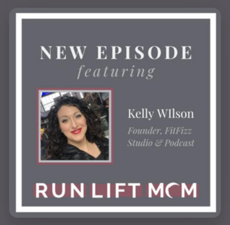 FitFizz Kelly Wilson on Run Lift Mom Podcast
