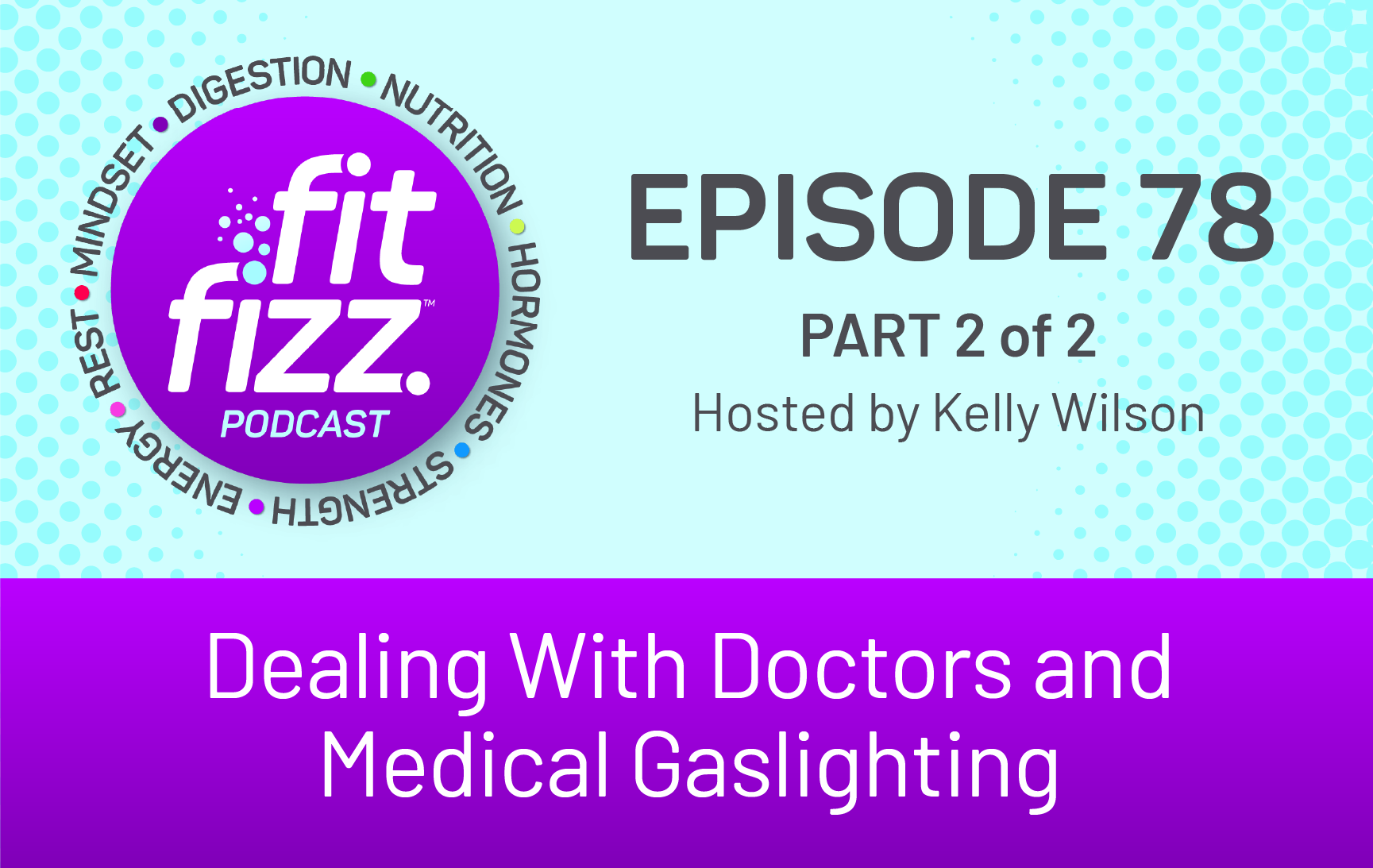 Ep. 78: Dealing With Doctors and Medical Gaslighting Part 2 of 2