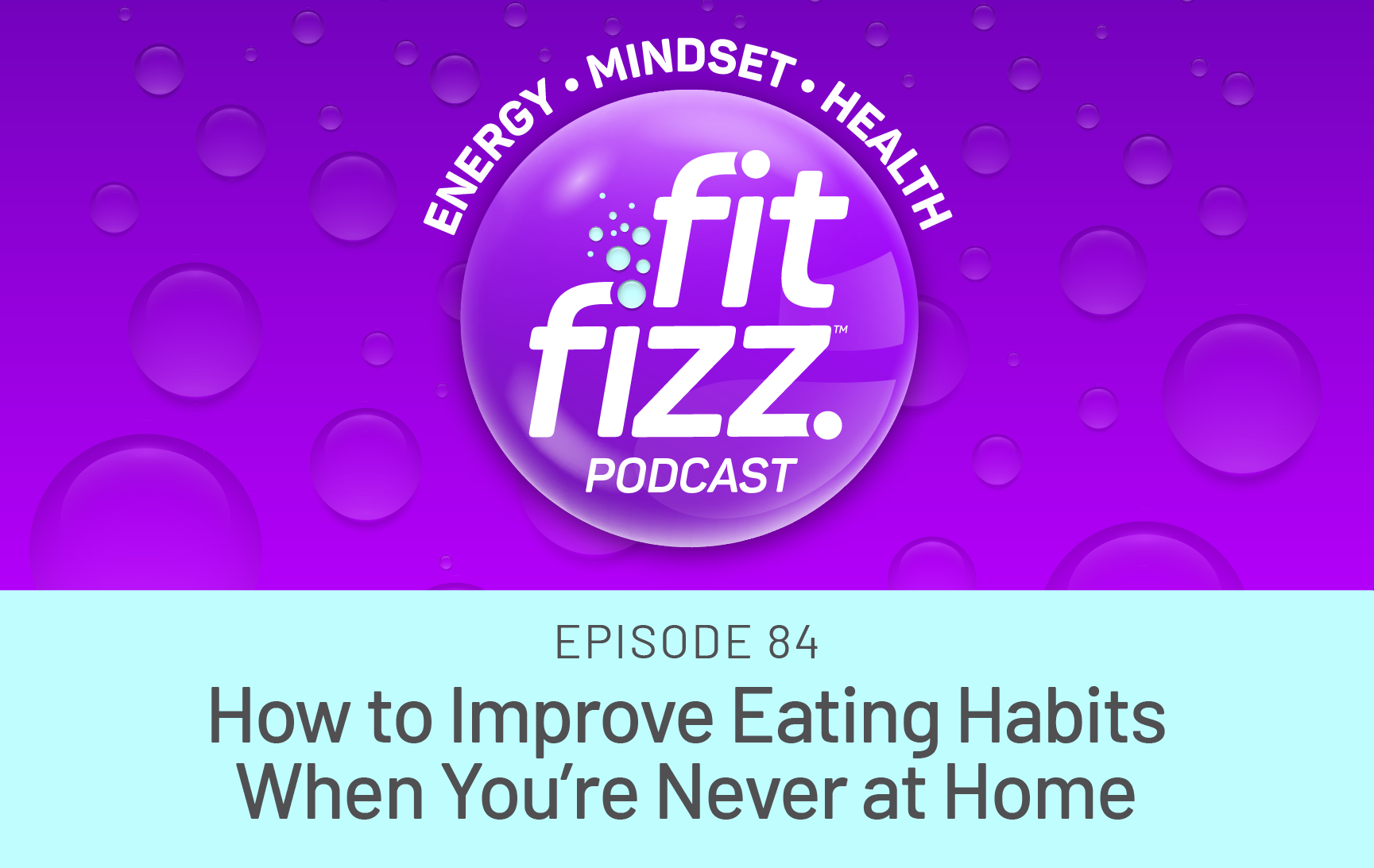 Ep. 84: How to Improve Eating Habits When You're Never at Home